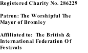 Registered Charity No. 286229  Patron: The Worshipful The Mayor of Bromley  Affiliated to:  The British & International Federation Of Festivals